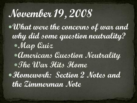 What were the concerns of war and why did some question neutrality? Map Quiz Americans Question Neutrality The War Hits Home Homework: Section 2 Notes.