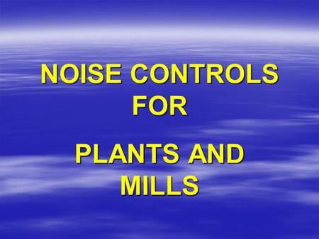 NOISE CONTROLS FOR PLANTS AND MILLS. SOURCE PATH RECEIVER.