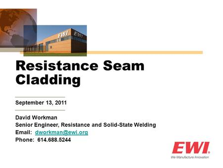 September 13, 2011 David Workman Senior Engineer, Resistance and Solid-State Welding   Phone: 614.688.5244 Resistance.