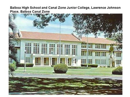 Balboa High School and Canal Zone Junior College, Lawrence Johnson Place, Balboa Canal Zone.