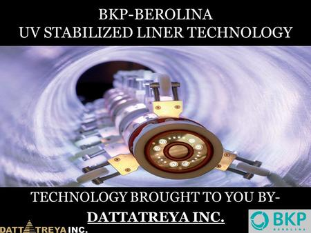 BKP-BEROLINA UV STABILIZED LINER TECHNOLOGY TECHNOLOGY BROUGHT TO YOU BY- DATTATREYA INC.