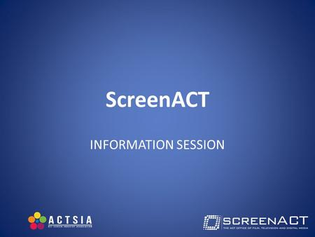 ScreenACT INFORMATION SESSION. On the Agenda ACT Screen Development Fund Cannes 2015 Screen Industry Pod.