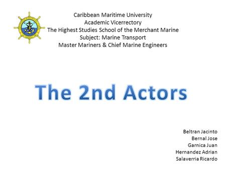 Caribbean Maritime University Academic Vicerrectory The Highest Studies School of the Merchant Marine Subject: Marine Transport Master Mariners & Chief.