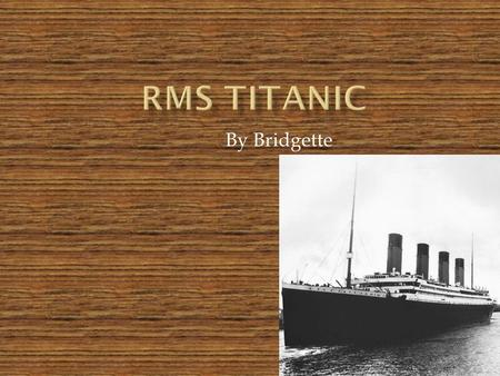 RMS Titanic By Bridgette.