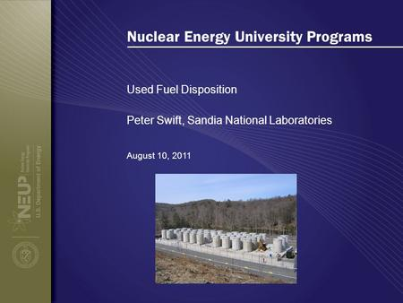 Nuclear Energy University Programs Used Fuel Disposition August 10, 2011 Peter Swift, Sandia National Laboratories.