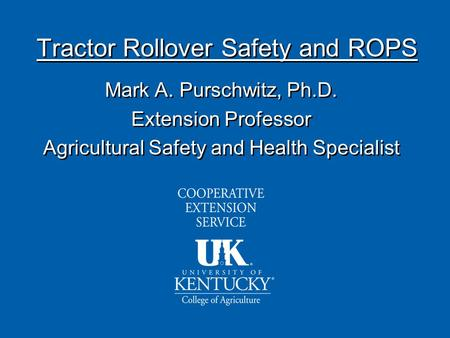 Mark A. Purschwitz, Ph.D. Extension Professor Agricultural Safety and Health Specialist Mark A. Purschwitz, Ph.D. Extension Professor Agricultural Safety.