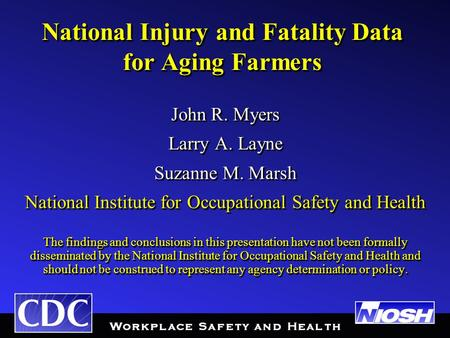 National Injury and Fatality Data for Aging Farmers John R. Myers Larry A. Layne Suzanne M. Marsh National Institute for Occupational Safety and Health.