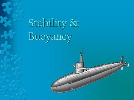 Stability & Buoyancy. Objectives Principles of Stability Principles of Stability Archimedes Principle Archimedes Principle Terminology of ship's hydrostatics.
