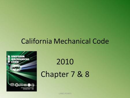 California Mechanical Code 2010 Chapter 7 & 8 LANES POINTS.