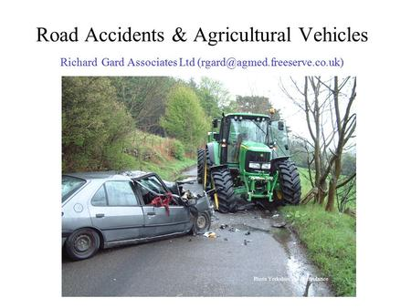 <strong>Road</strong> <strong>Accidents</strong> & Agricultural Vehicles Richard Gard Associates Ltd Photo Yorkshire Air Ambulance.