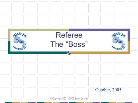 "© Copyright 2001 - 2005 Swim Ontario Referee The ""Boss"" October, 2005."