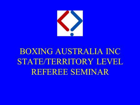 BOXING AUSTRALIA INC STATE/TERRITORY LEVEL REFEREE SEMINAR.