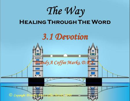 3.1 Devotion The Way Healing Through The Word  Copyright Brandy Ann Coffee Marks 1990 Brandy A Coffee Marks, D.R.S.