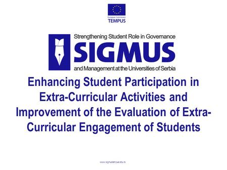 Www.sigmustempus.edu.rs Enhancing Student Participation in Extra-Curricular Activities and Improvement of the Evaluation of Extra- Curricular Engagement.
