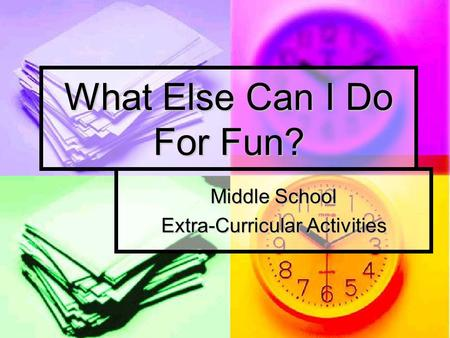 What Else Can I Do For Fun? Middle School Extra-Curricular Activities.