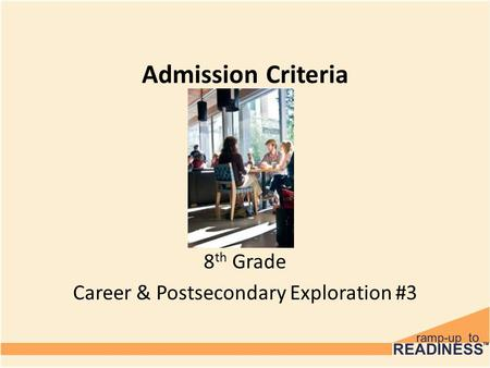 Admission Criteria 8 th Grade Career & Postsecondary Exploration #3.