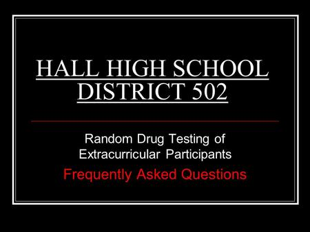 HALL HIGH SCHOOL DISTRICT 502 Random Drug Testing of Extracurricular Participants Frequently Asked Questions.