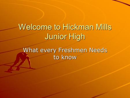 Welcome to Hickman Mills Junior High What every Freshmen Needs to know.