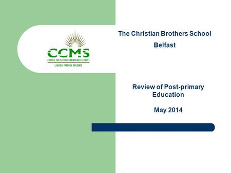 The Christian Brothers School Belfast Review of Post-primary Education May 2014.