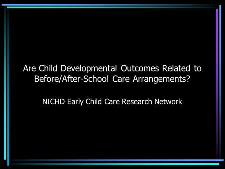 Are Child Developmental Outcomes Related to Before/After-School Care Arrangements? NICHD Early Child Care Research Network.