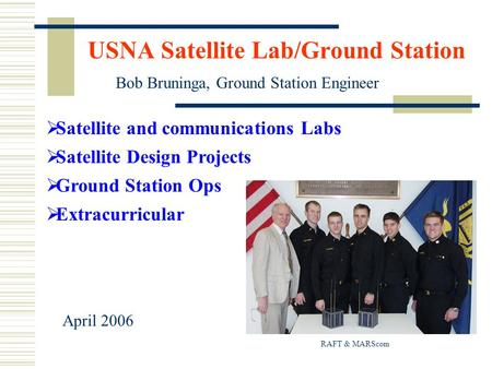 USNA Satellite Lab/Ground Station  Satellite and communications Labs  Satellite Design Projects  Ground Station Ops  Extracurricular Bob Bruninga,