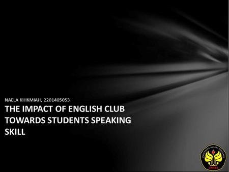 NAELA KHIKMIAH, 2201405053 THE IMPACT OF ENGLISH CLUB TOWARDS STUDENTS SPEAKING SKILL.
