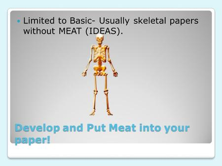 Develop and Put Meat into your paper! Limited to Basic- Usually skeletal papers without MEAT (IDEAS).