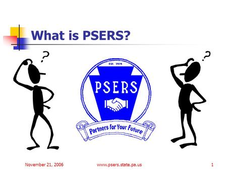 November 21, 2006www.psers.state.pa.us1 What is PSERS?