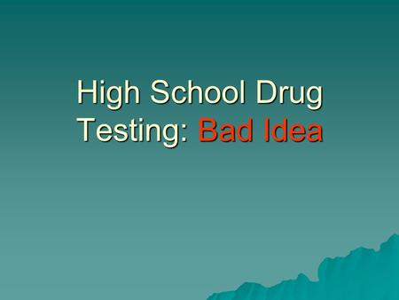 High School Drug Testing: Bad Idea. Court Cases  In 1995 an Oregon court ruled that schools could test entire teams of student athletes, even if the.