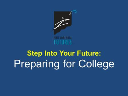 Step Into Your Future: Preparing for College. STEP 1: Prepare Yourself Academically STEP 2: Become a Well-Rounded Student STEP 3: Impress for Success.