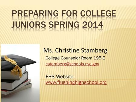 College Counselor Room 195-E FHS Website:   Ms. Christine Stamberg.