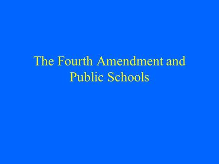 The Fourth Amendment and Public Schools