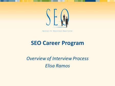 SEO Career Program Overview of Interview Process Elisa Ramos.