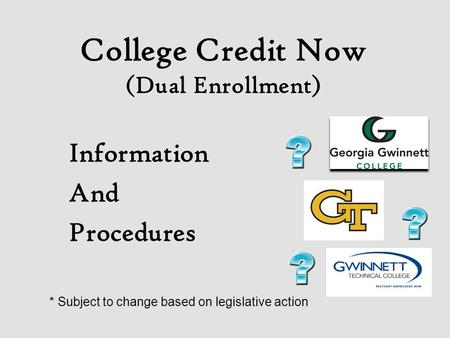 College Credit Now (Dual Enrollment) Information And Procedures * Subject to change based on legislative action.