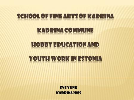 EVE VUNK KADRINA 2009.  THE CENTRE OF EDUCATIONAL PROGRAMMES  EU LIFELONG LEARNING PROGRAMME  COMENIUS Presentation GIVEN in Malta Course name: Practical.