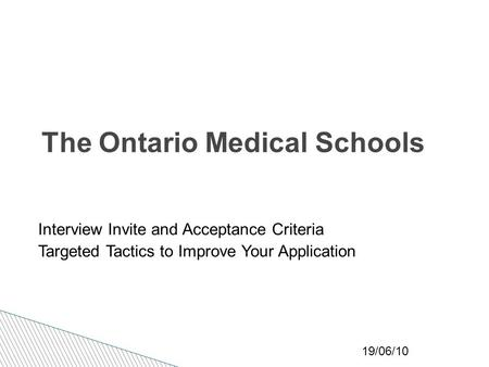 19/06/10 The Ontario Medical Schools Interview Invite and Acceptance Criteria Targeted Tactics to Improve Your Application.