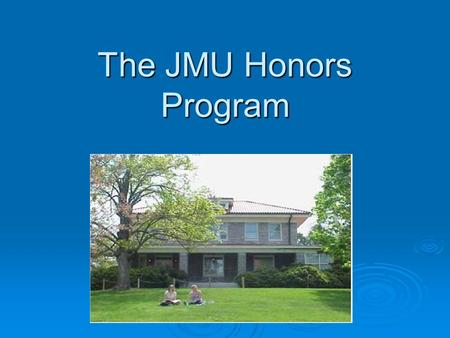 The JMU Honors Program. What is the Honors Program? The JMU honors program provides an enhanced academic experience for superior students.