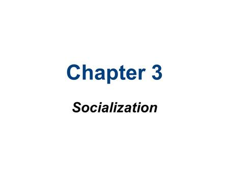 Chapter 3 Socialization. Chapter Outline Social Isolation and Socialization Theories of Childhood Socialization Agents of Socialization Socialization.