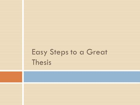 Easy Steps to a Great Thesis Source: _A Writer's Reference_ by Diana Hacker A thesis statement can be:  The answer to a question that you have posed.