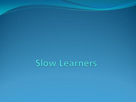 Slow Learners.