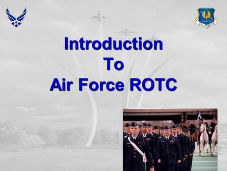 Introduction To Air Force ROTC. Mission Develop Quality Leaders for the Air Force.