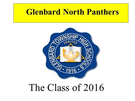 The Class of 2016 Glenbard North Panthers. Tonight's Program *What are colleges looking for? *What does the PLAN score mean? *Why should I care? *How.