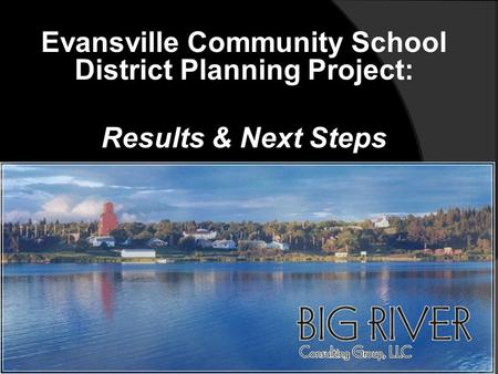 Evansville Community School District Planning Project: Results & Next Steps.