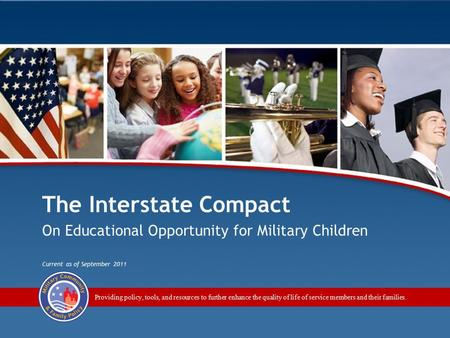 The Interstate Compact on Educational Opportunity for Military Children / Module 1 1 Providing policy, tools, and resources to further enhance the quality.