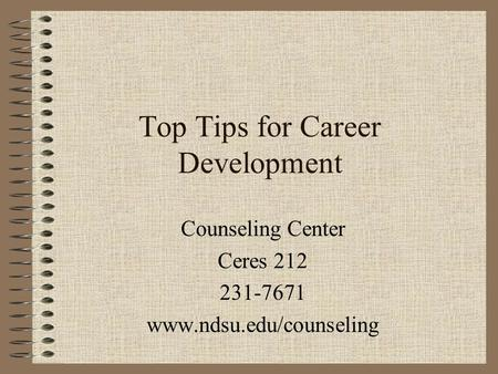 Top Tips for Career Development Counseling Center Ceres 212 231-7671 www.ndsu.edu/counseling.