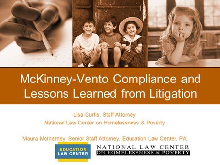 McKinney-Vento Compliance and Lessons Learned from Litigation Lisa Curtis, Staff Attorney National Law Center on Homelessness & Poverty Maura McInerney,