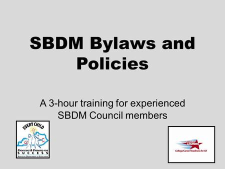 SBDM Bylaws and Policies A 3-hour training for experienced SBDM Council members.