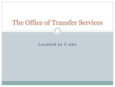 Located in C-261 The Office of Transfer Services.