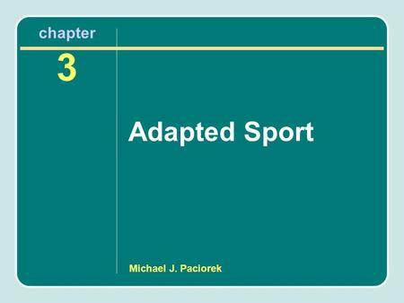 Michael J. Paciorek chapter 3 Adapted Sport. Learning Objectives Describe the difference between adapted sport and regular sport and provide examples.
