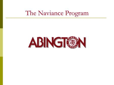 "The Naviance Program What is Naviance?  A state-of-the-art college and career website  A new way to ""talk"" college  A new way to share ideas with."